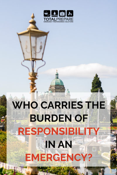 An image of the Capitol building in Victoria, BC. The text reads: Who carries the burden of responsibility in an emergency?