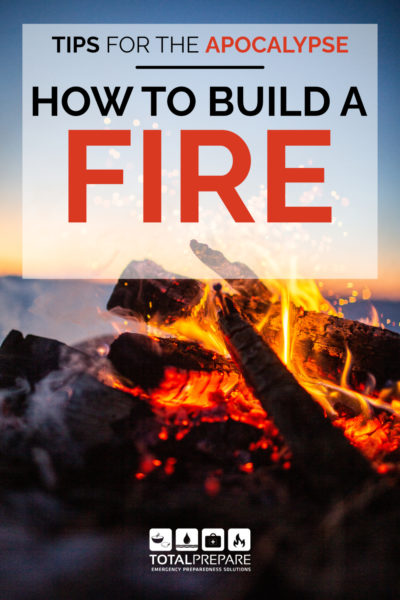 A campfire with text which reads Tips for the Apocalypse - How to Build a Fire
